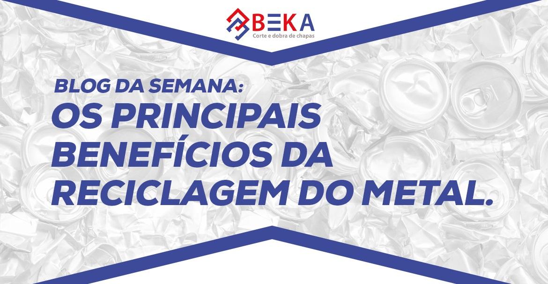 OS PRINCIPAIS BENEFÍCIOS DA RECICLAGEM DO METAL
